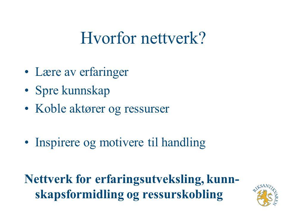 Hvorfor nettverk? Lære av erfaringer Spre kunnskap Koble aktører og ressurser Inspirere og motivere til handling Nettverk for erfaringsutveksling, kun