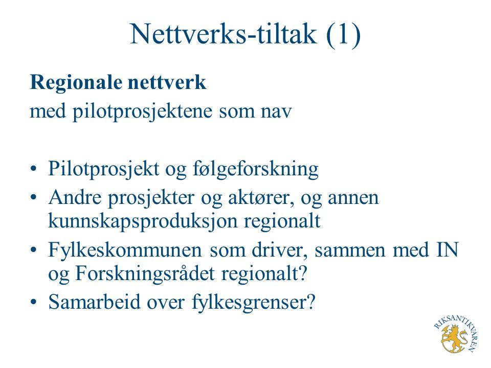 Nettverks-tiltak (1) Regionale nettverk med pilotprosjektene som nav Pilotprosjekt og følgeforskning Andre prosjekter og aktører, og annen kunnskapspr