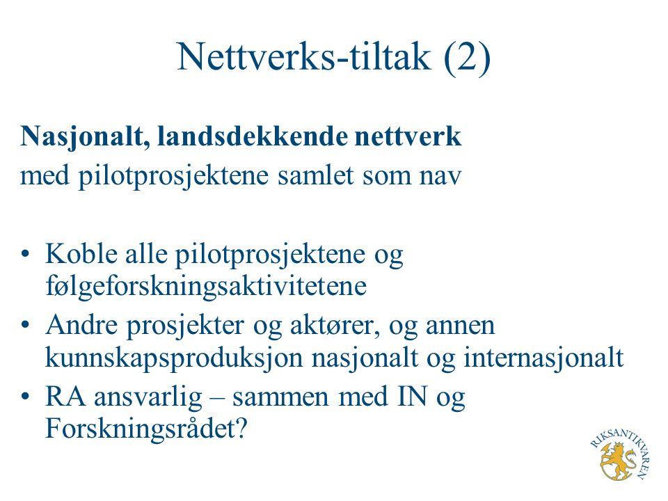Nettverks-tiltak (2) Nasjonalt, landsdekkende nettverk med pilotprosjektene samlet som nav Koble alle pilotprosjektene og følgeforskningsaktivitetene