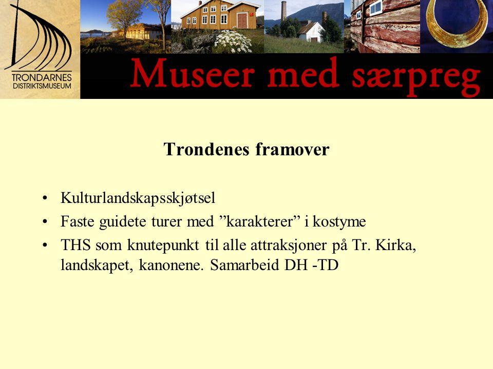 Trondenes framover Kulturlandskapsskjøtsel Faste guidete turer med karakterer i kostyme THS som knutepunkt til alle attraksjoner på Tr.