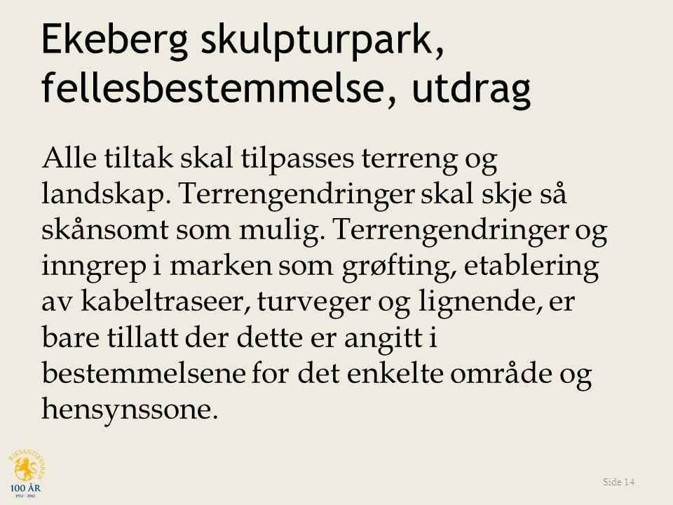 Ekeberg skulpturpark, fellesbestemmelse, utdrag Alle tiltak skal tilpasses terreng og landskap.