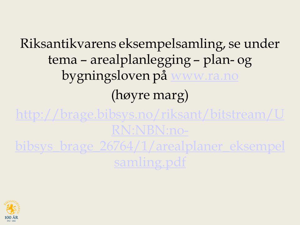 Riksantikvarens eksempelsamling, se under tema – arealplanlegging – plan- og bygningsloven på www.ra.nowww.ra.no (høyre marg) http://brage.bibsys.no/riksant/bitstream/U RN:NBN:no- bibsys_brage_26764/1/arealplaner_eksempel samling.pdf