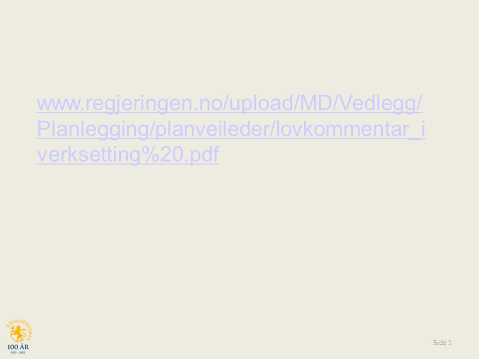 Side 5 www.regjeringen.no/upload/MD/Vedlegg/ Planlegging/planveileder/lovkommentar_i verksetting%20.pdf