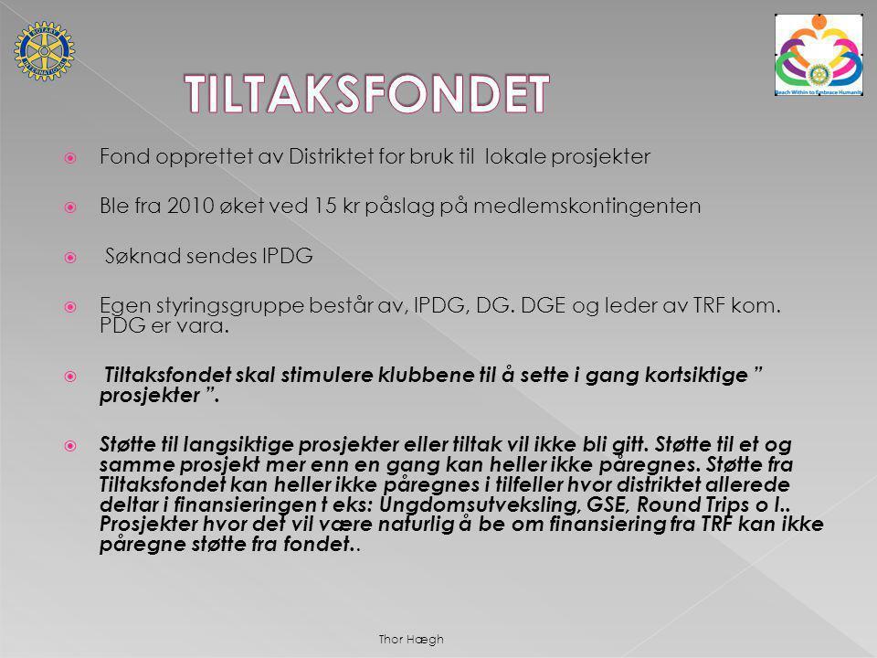  Fond opprettet av Distriktet for bruk til lokale prosjekter  Ble fra 2010 øket ved 15 kr påslag på medlemskontingenten  Søknad sendes IPDG  Egen styringsgruppe består av, IPDG, DG.