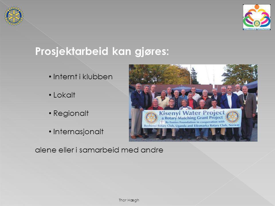 Prosjektarbeid kan gjøres: Internt i klubben Lokalt Regionalt Internasjonalt alene eller i samarbeid med andre Thor Hægh