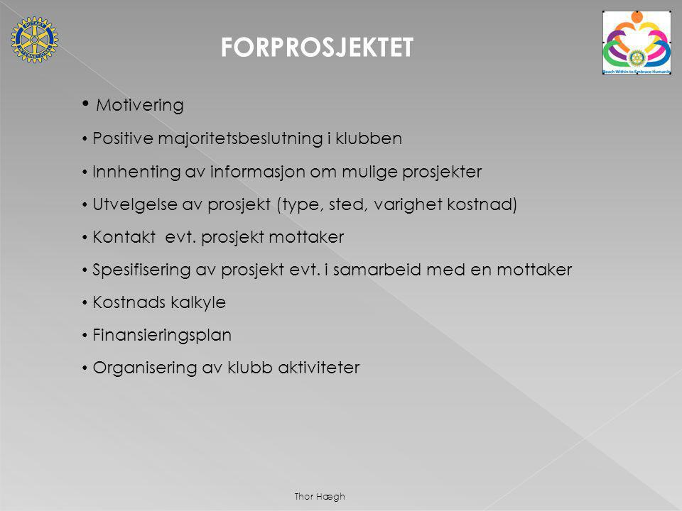Hvordan finne et prosjekt Interne kontakter/forslag Kontakt med andre klubber Henvendelser til klubben Innhenting av info - Lokal info - Kontakt med Distriktet - Prosjekt Bank (NORFOS hjemmeside) - RI Project Link (Distriktets hjemmeside) Thor Hægh