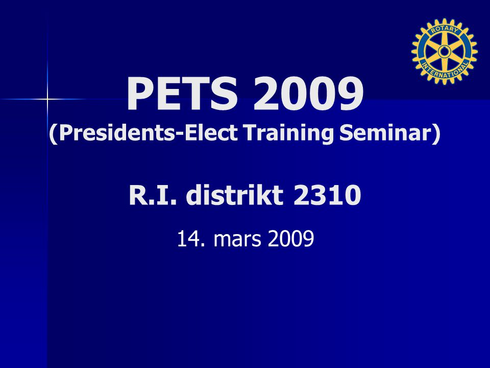 PETS 2009 (Presidents-Elect Training Seminar) R.I. distrikt 2310 14. mars 2009
