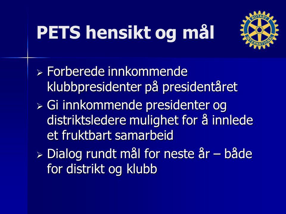 PETS hensikt og mål  Forberede innkommende klubbpresidenter på presidentåret  Gi innkommende presidenter og distriktsledere mulighet for å innlede e