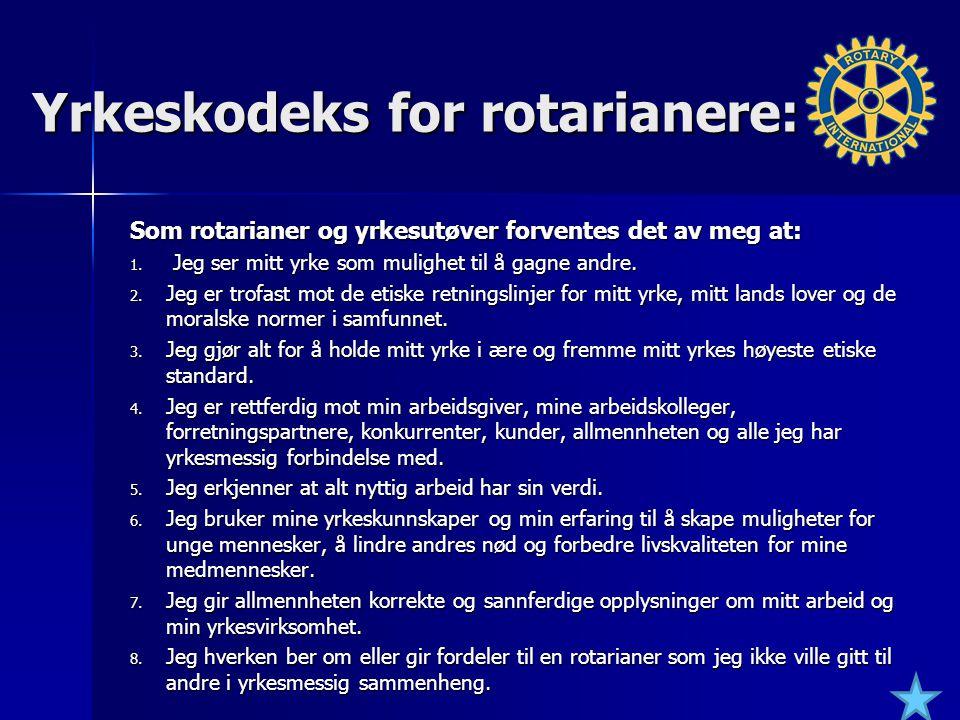 Yrkeskodeks for rotarianere: Som rotarianer og yrkesutøver forventes det av meg at: 1. Jeg ser mitt yrke som mulighet til å gagne andre. 2. Jeg er tro