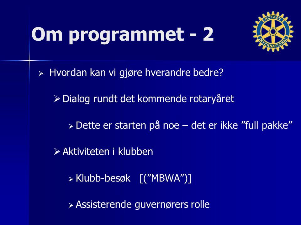 """Om programmet - 2   Hvordan kan vi gjøre hverandre bedre?   Dialog rundt det kommende rotaryåret   Dette er starten på noe – det er ikke """"full p"""