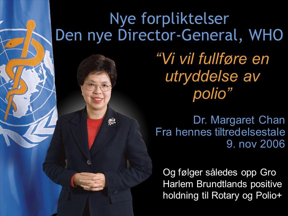"""IPDG Sverre Bjønnes PolioPlus - Oslo RK- 5.03.09 25 """"Vi vil fullføre en utryddelse av polio"""" Dr. Margaret Chan Fra hennes tiltredelsestale 9. nov 2006"""