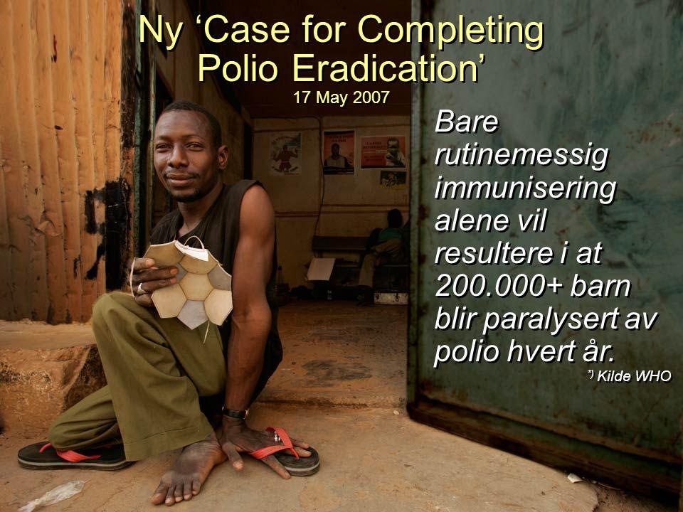 IPDG Sverre Bjønnes PolioPlus - Oslo RK- 5.03.09 27 Bare rutinemessig immunisering alene vil resultere i at 200.000+ barn blir paralysert av polio hve