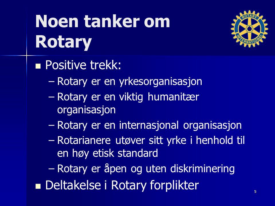 Noen tanker om Rotary Positive trekk: – –Rotary er en yrkesorganisasjon – –Rotary er en viktig humanitær organisasjon – –Rotary er en internasjonal organisasjon – –Rotarianere utøver sitt yrke i henhold til en høy etisk standard – –Rotary er åpen og uten diskriminering Deltakelse i Rotary forplikter 5