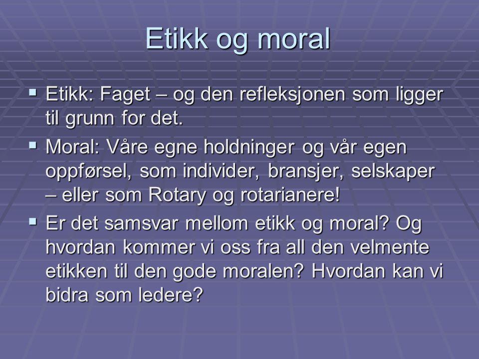 Etikk og moral  Etikk: Faget – og den refleksjonen som ligger til grunn for det.  Moral: Våre egne holdninger og vår egen oppførsel, som individer,
