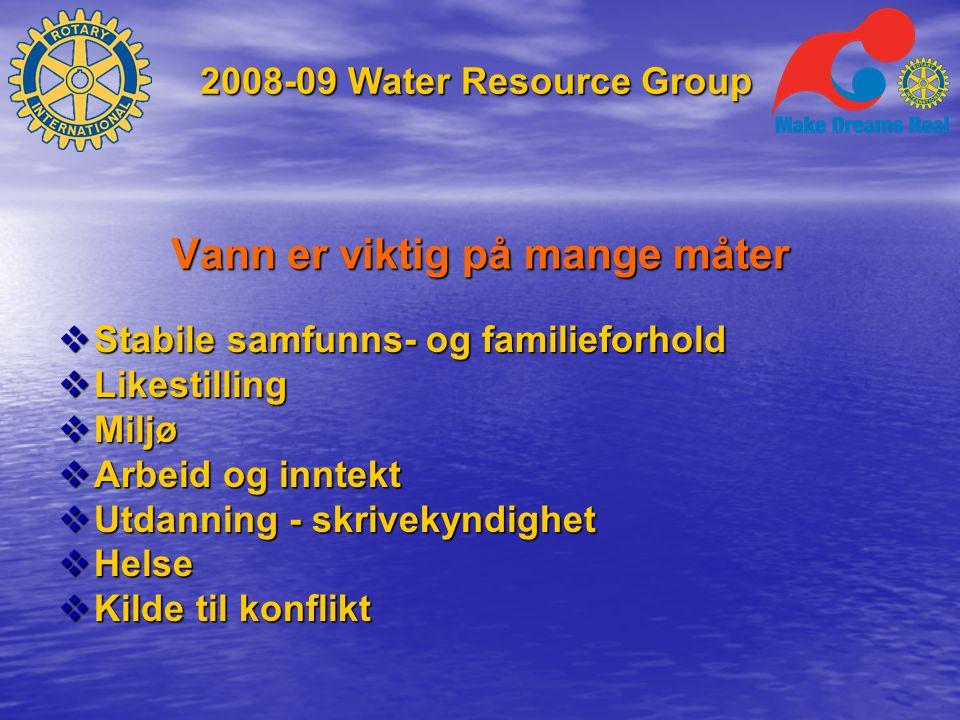 2008-09 Water Resource Group Vann er viktig på mange måter  Stabile samfunns- og familieforhold  Likestilling  Miljø  Arbeid og inntekt  Utdanning - skrivekyndighet  Helse  Kilde til konflikt