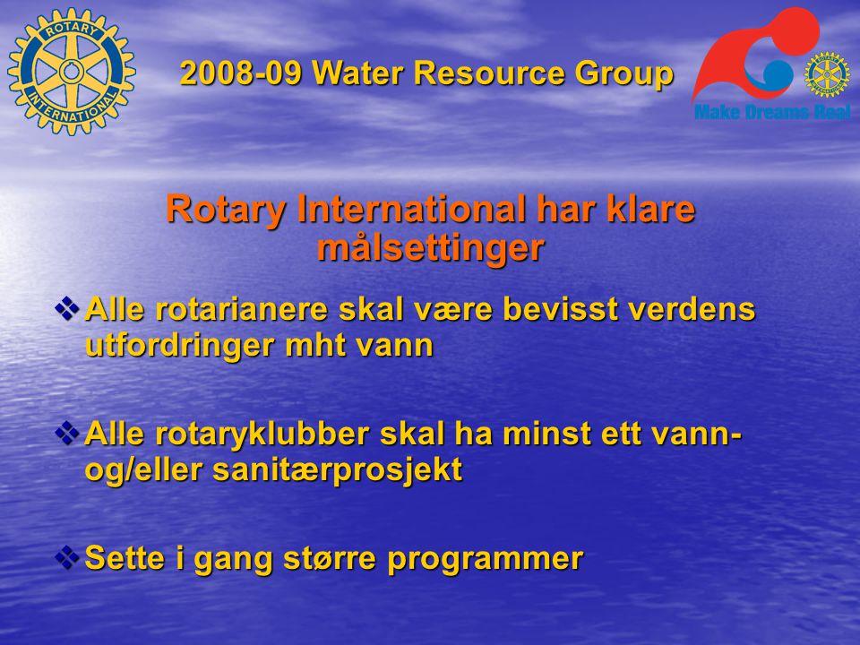 2008-09 Water Resource Group Rotary International har klare målsettinger  Alle rotarianere skal være bevisst verdens utfordringer mht vann  Alle rotaryklubber skal ha minst ett vann- og/eller sanitærprosjekt  Sette i gang større programmer