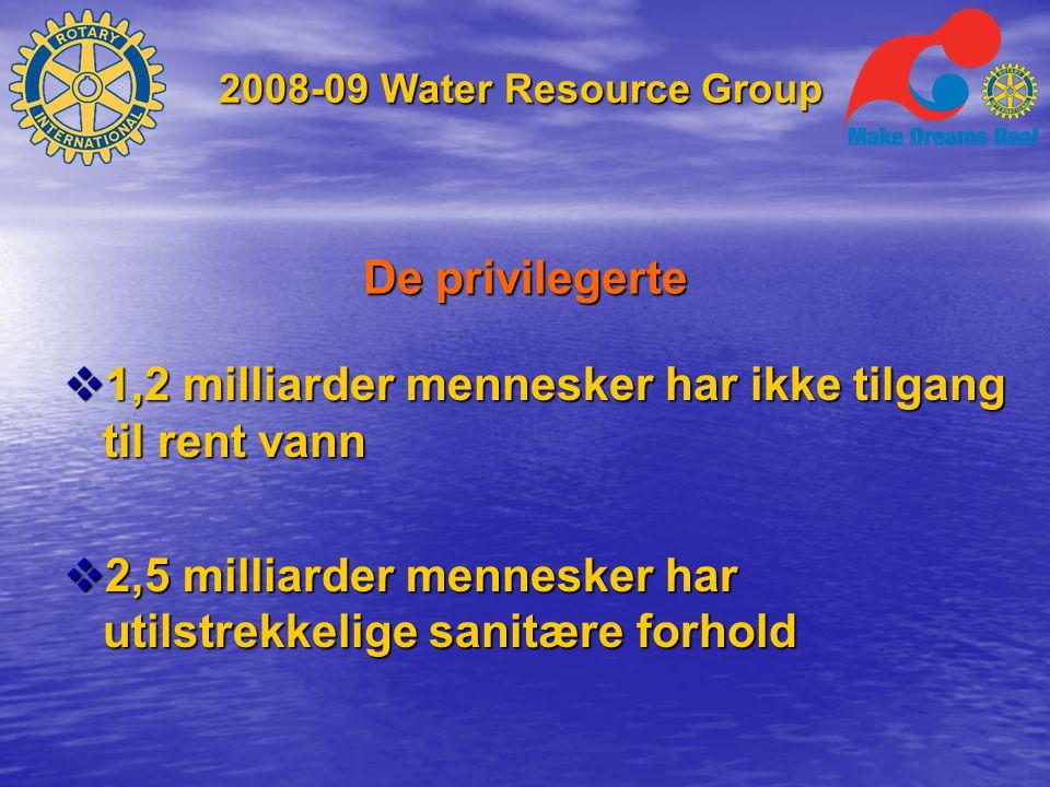 De privilegerte  1,2 milliarder mennesker har ikke tilgang til rent vann  2,5 milliarder mennesker har utilstrekkelige sanitære forhold