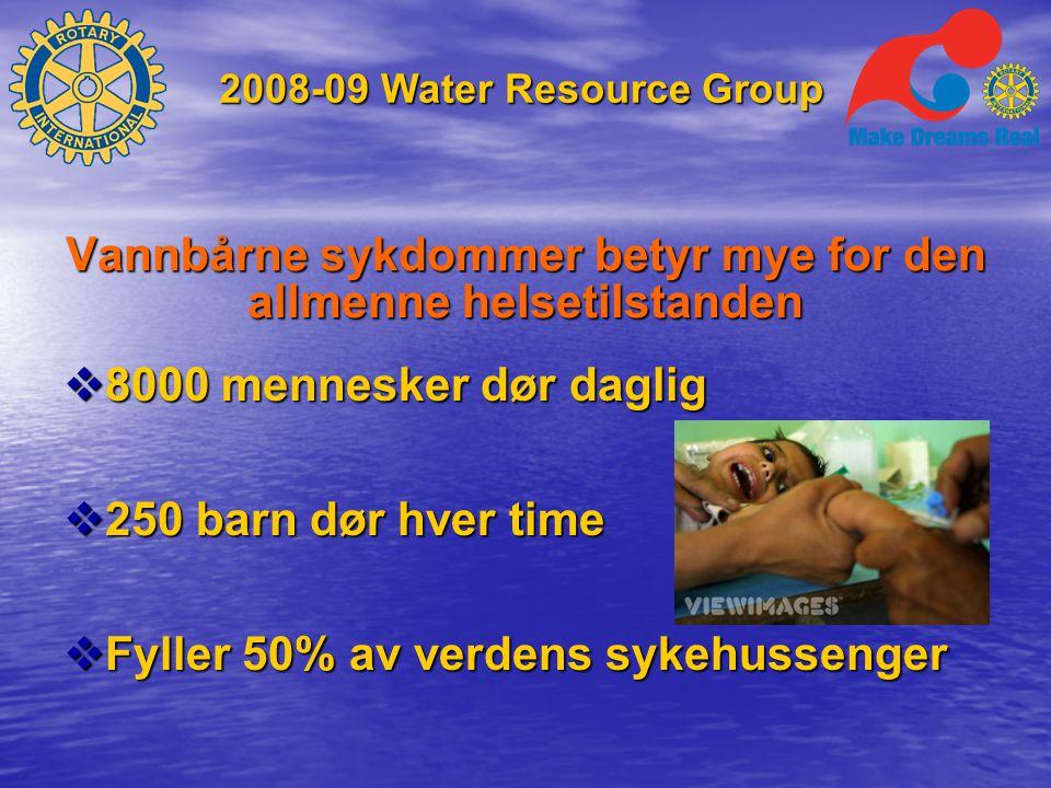 2008-09 Water Resource Group Vannbårne sykdommer betyr mye for den allmenne helsetilstanden  8000 mennesker dør daglig  250 barn dør hver time  Fyller 50% av verdens sykehussenger