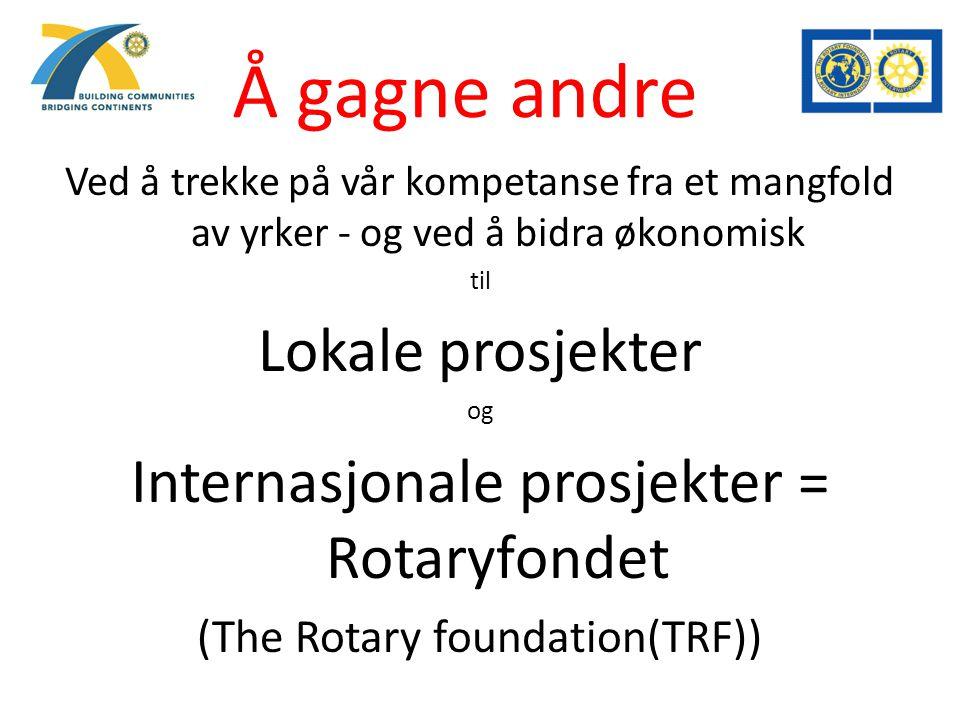Rotaryfondet (TRF) Motto Doing Good in the World Formål Å gjøre Rotarianere i stand til å fremme forståelse, samhold og fred i verden gjennom å bidra til bedre helse, gi støtte til utdanning og lindre fattigdom Godkjent, April 2007