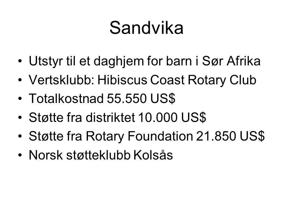 Sandvika Utstyr til et daghjem for barn i Sør Afrika Vertsklubb: Hibiscus Coast Rotary Club Totalkostnad 55.550 US$ Støtte fra distriktet 10.000 US$ Støtte fra Rotary Foundation 21.850 US$ Norsk støtteklubb Kolsås