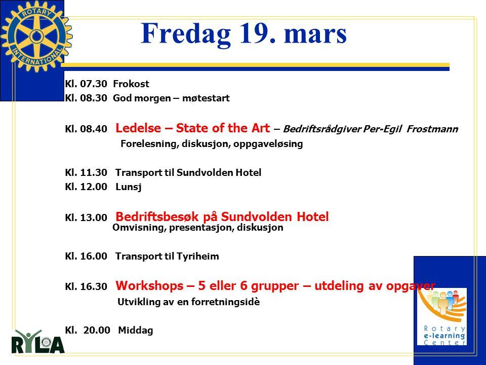 Fredag 19. mars Kl. 07.30 Frokost Kl. 08.30 God morgen – møtestart Kl. 08.40 Ledelse – State of the Art – Bedriftsrådgiver Per-Egil Frostmann Forelesn