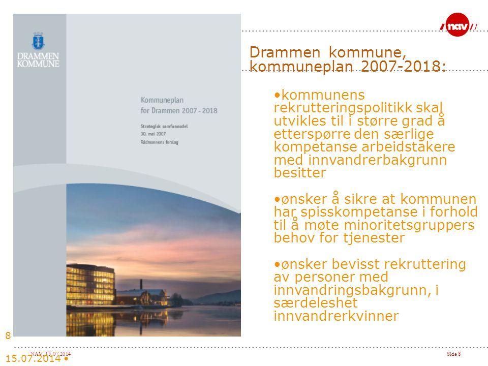 NAV, 15.07.2014Side 8 15.07.2014 8 Drammen kommune, kommuneplan 2007-2018: kommunens rekrutteringspolitikk skal utvikles til i større grad å etterspør