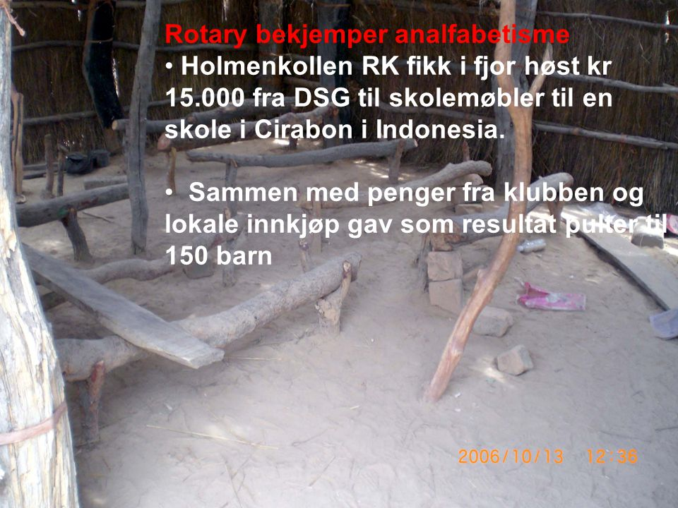 Rotary bekjemper analfabetisme Holmenkollen RK fikk i fjor høst kr 15.000 fra DSG til skolemøbler til en skole i Cirabon i Indonesia.