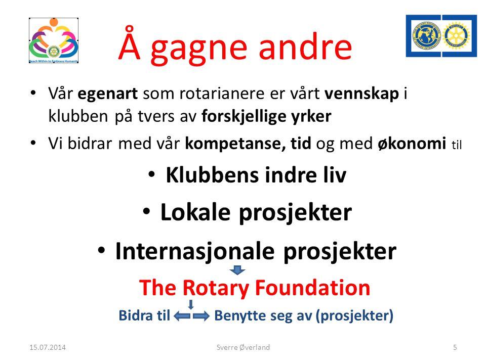 Å gagne andre Vår egenart som rotarianere er vårt vennskap i klubben på tvers av forskjellige yrker Vi bidrar med vår kompetanse, tid og med økonomi til Klubbens indre liv Lokale prosjekter Internasjonale prosjekter The Rotary Foundation Bidra til Benytte seg av (prosjekter) Sverre Øverland15.07.20145