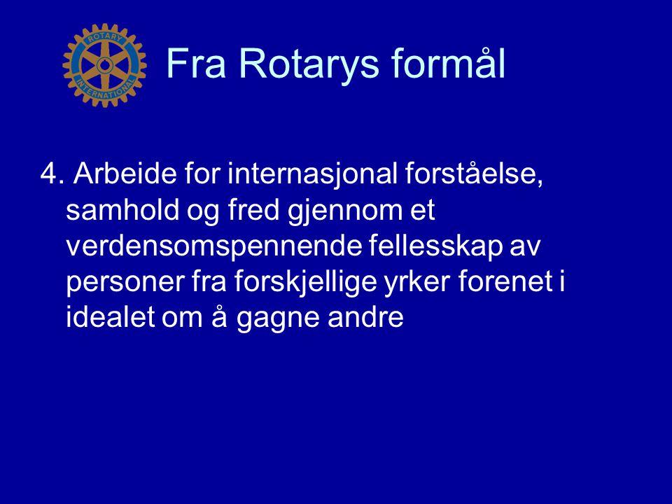 Fra Rotarys formål 4. Arbeide for internasjonal forståelse, samhold og fred gjennom et verdensomspennende fellesskap av personer fra forskjellige yrke