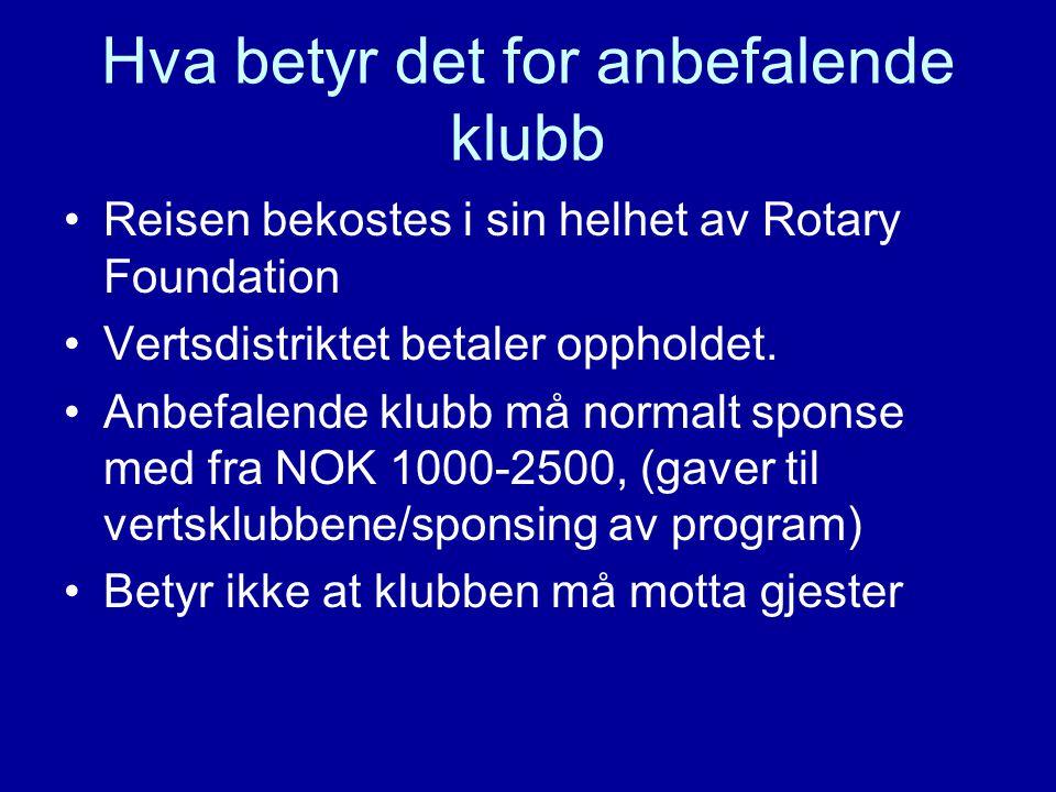 Hva betyr det for anbefalende klubb Reisen bekostes i sin helhet av Rotary Foundation Vertsdistriktet betaler oppholdet. Anbefalende klubb må normalt