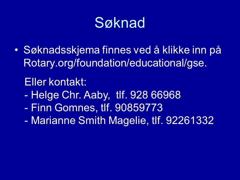Søknad Søknadsskjema finnes ved å klikke inn på Rotary.org/foundation/educational/gse. Eller kontakt: - Helge Chr. Aaby, tlf. 928 66968 - Finn Gomnes,