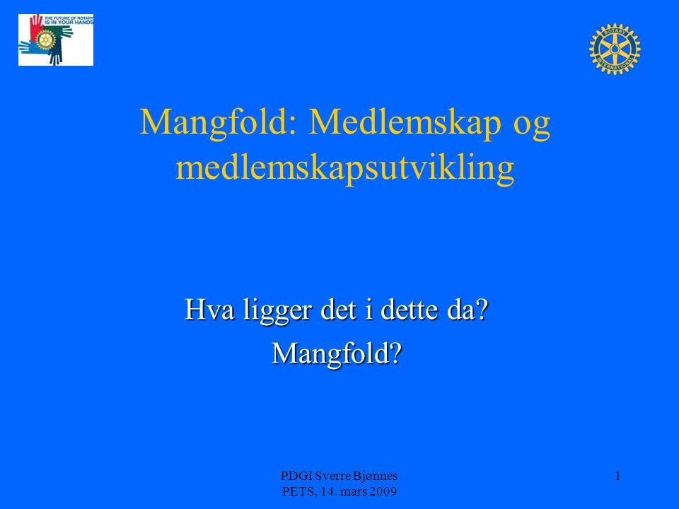 PDGI Sverre Bjønnes PETS, 14. mars 2009 1 Mangfold: Medlemskap og medlemskapsutvikling Hva ligger det i dette da? Mangfold?