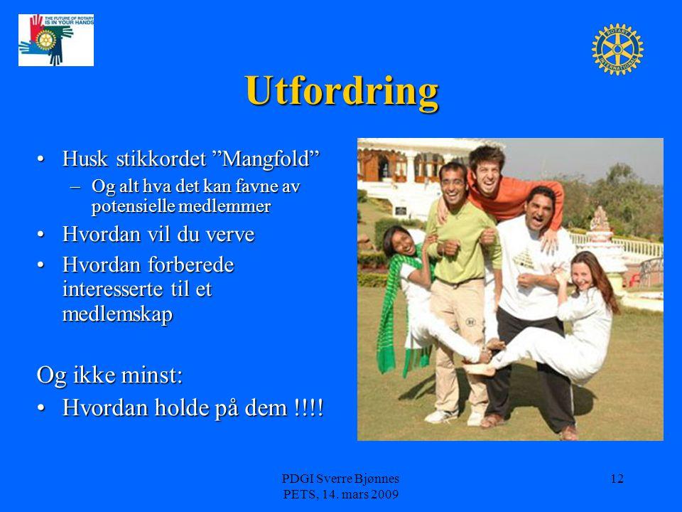 """PDGI Sverre Bjønnes PETS, 14. mars 2009 12 Utfordring Husk stikkordet """"Mangfold"""" –O–O–O–Og alt hva det kan favne av potensielle medlemmer Hvordan vil"""