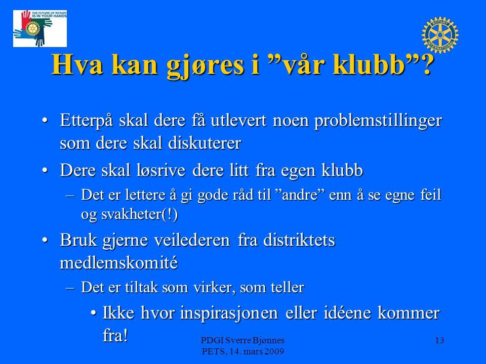 """PDGI Sverre Bjønnes PETS, 14. mars 2009 13 Hva kan gjøres i """"vår klubb""""? Etterpå skal dere få utlevert noen problemstillinger som dere skal diskuterer"""