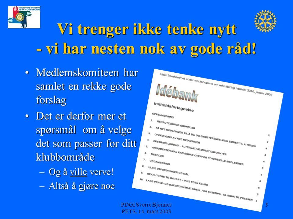 PDGI Sverre Bjønnes PETS, 14. mars 2009 5 Vi trenger ikke tenke nytt - vi har nesten nok av gode råd! Medlemskomiteen har samlet en rekke gode forslag