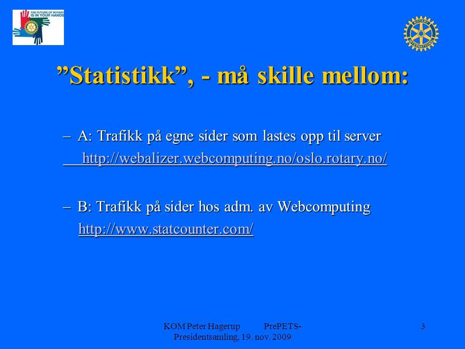 """KOM Peter Hagerup PrePETS- Presidentsamling, 19. nov. 2009 3 """"Statistikk"""", - må skille mellom: –A: Trafikk på egne sider som lastes opp til server htt"""