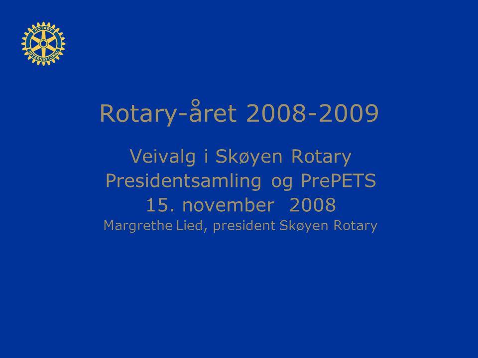 Rotary-året 2008-2009 Veivalg i Skøyen Rotary Presidentsamling og PrePETS 15. november 2008 Margrethe Lied, president Skøyen Rotary