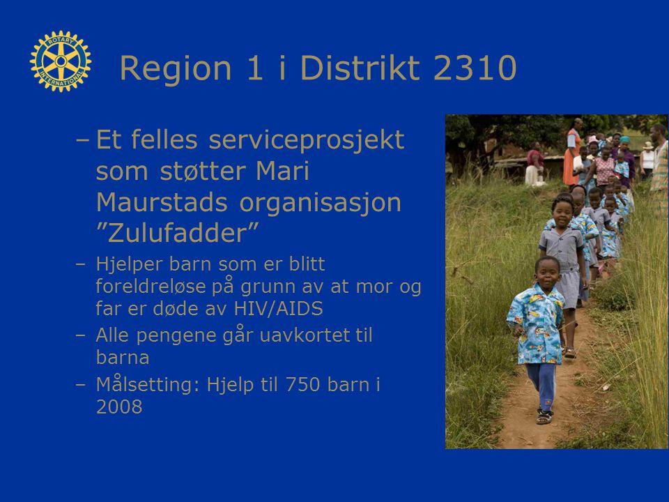 """Region 1 i Distrikt 2310 –Et felles serviceprosjekt som støtter Mari Maurstads organisasjon """"Zulufadder"""" –Hjelper barn som er blitt foreldreløse på gr"""