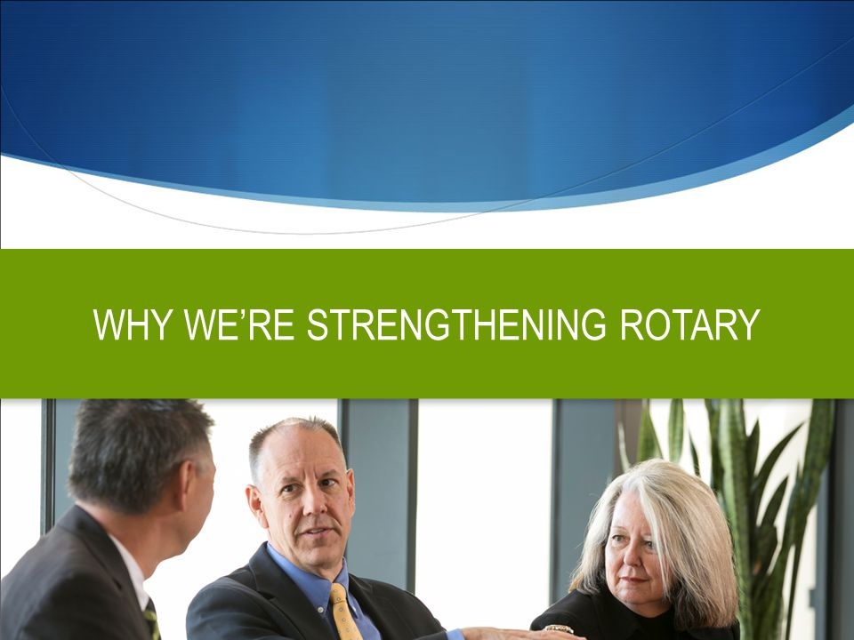 OBJECTIVES  Clarify what Rotary stands for, how it's different and why people should care  Elevate awareness and understanding  Motivate, engage and inspire current and prospective members, donors, strategic partners and staff