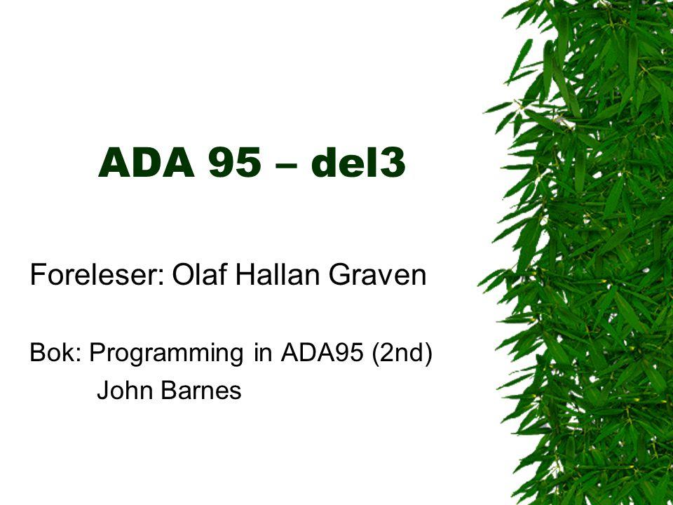 ADA 95 – del3 Foreleser: Olaf Hallan Graven Bok: Programming in ADA95 (2nd) John Barnes