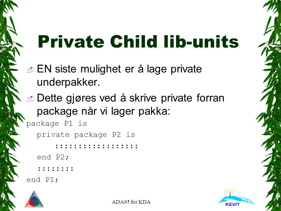 ADA95 for KDA Private Child lib-units  EN siste mulighet er å lage private underpakker.