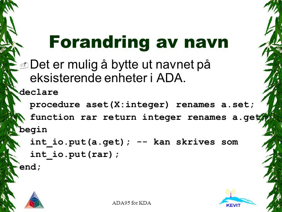 ADA95 for KDA Forandring av navn  Det er mulig å bytte ut navnet på eksisterende enheter i ADA.