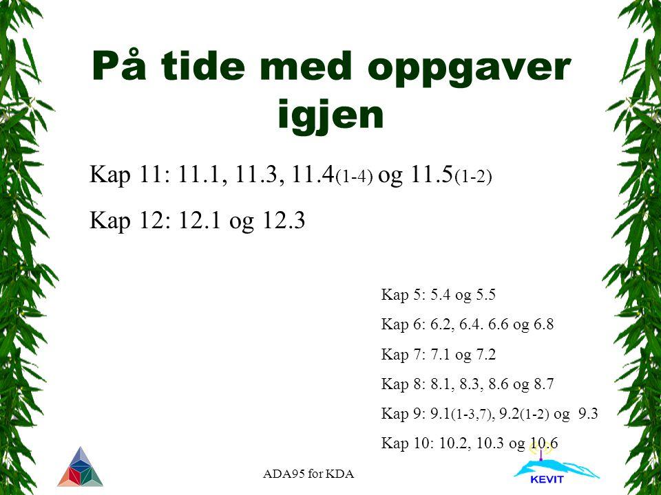ADA95 for KDA På tide med oppgaver igjen Kap 11: 11.1, 11.3, 11.4 (1-4) og 11.5 (1-2) Kap 12: 12.1 og 12.3 Kap 5: 5.4 og 5.5 Kap 6: 6.2, 6.4.