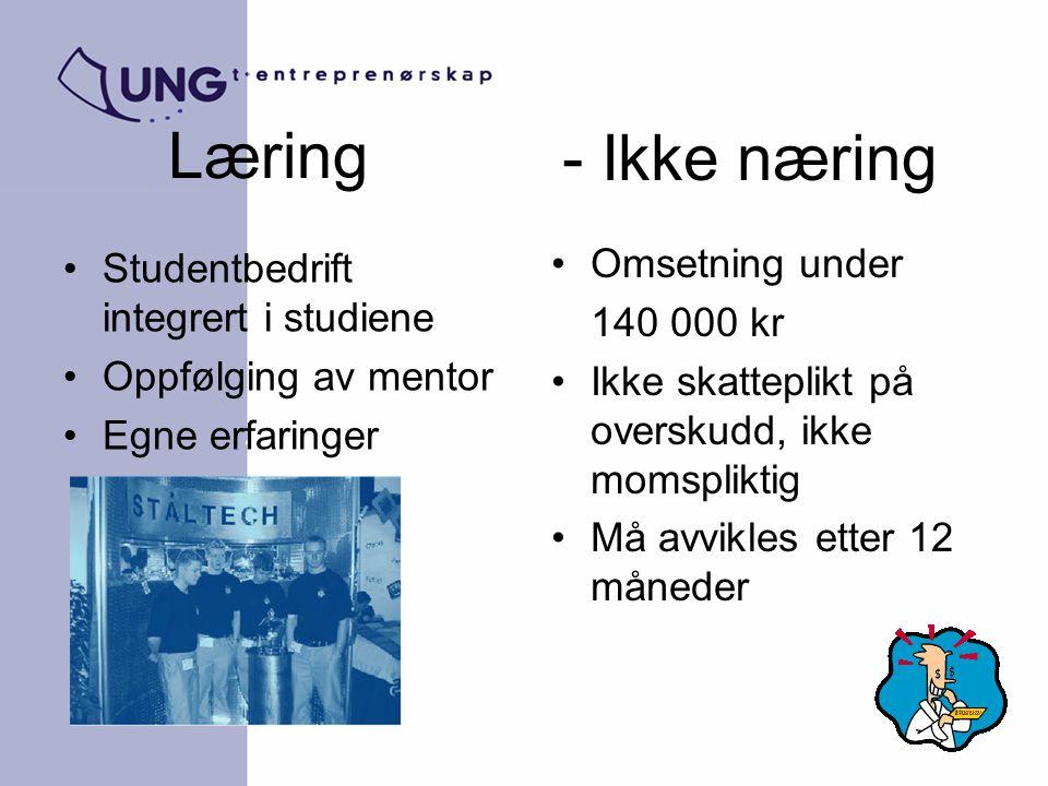 Læring Studentbedrift integrert i studiene Oppfølging av mentor Egne erfaringer - Ikke næring Omsetning under 140 000 kr Ikke skatteplikt på overskudd