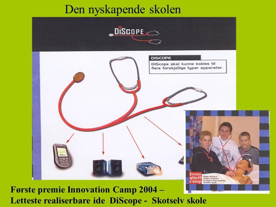 Den nyskapende skolen Første premie Innovation Camp 2004 – Letteste realiserbare ide DiScope - Skotselv skole