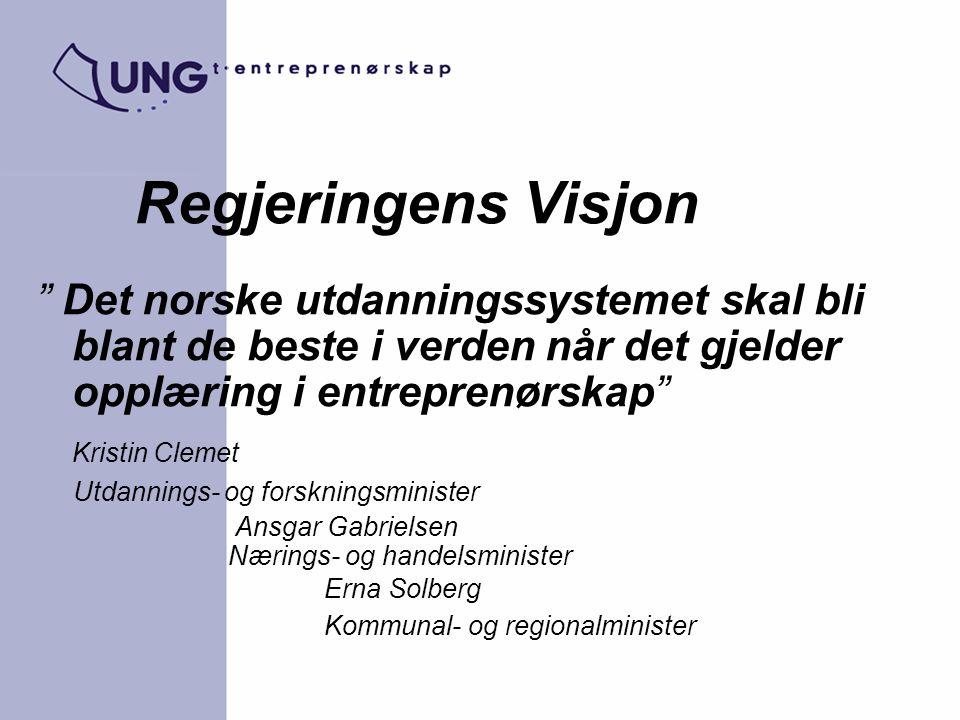 """Regjeringens Visjon """" Det norske utdanningssystemet skal bli blant de beste i verden når det gjelder opplæring i entreprenørskap"""" Kristin Clemet Utdan"""
