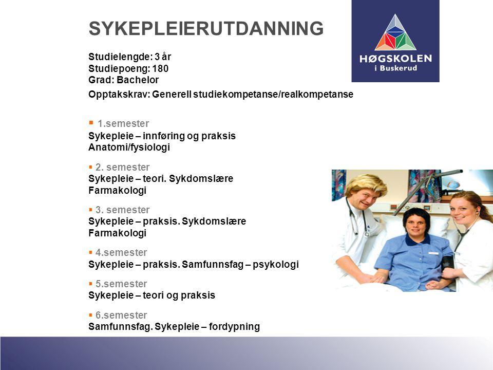 SYKEPLEIERUTDANNING Studielengde: 3 år Studiepoeng: 180 Grad: Bachelor Opptakskrav: Generell studiekompetanse/realkompetanse  1.semester Sykepleie –