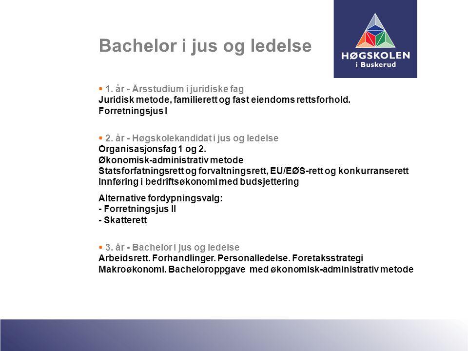 Bachelor i jus og ledelse  1. år - Årsstudium i juridiske fag Juridisk metode, familierett og fast eiendoms rettsforhold. Forretningsjus I  2. år -