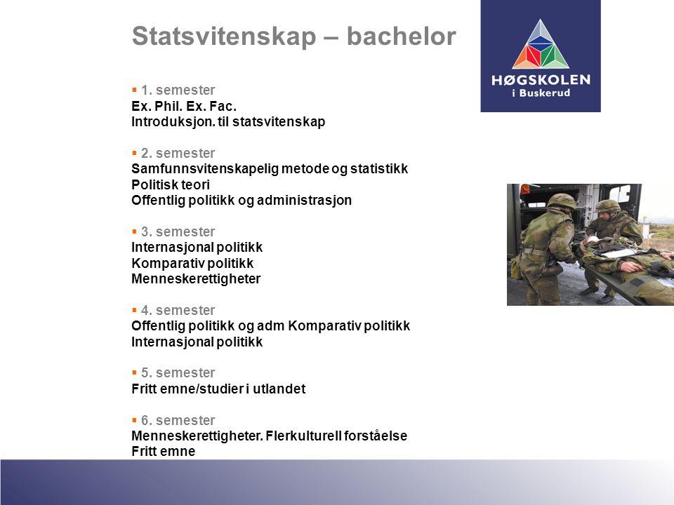 Statsvitenskap – bachelor  1. semester Ex. Phil. Ex. Fac. Introduksjon. til statsvitenskap  2. semester Samfunnsvitenskapelig metode og statistikk P