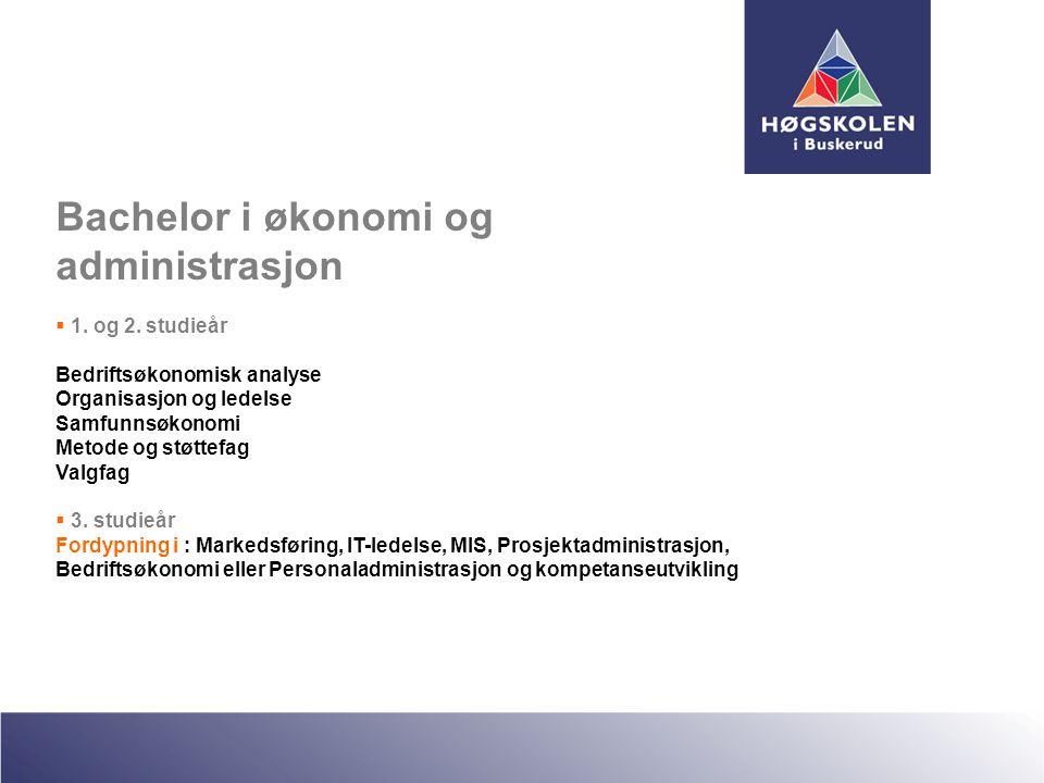 Bachelor i økonomi og administrasjon  1. og 2. studieår Bedriftsøkonomisk analyse Organisasjon og ledelse Samfunnsøkonomi Metode og støttefag Valgfag
